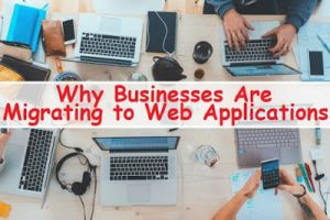 Why Businesses Are Migrating to Web Applications